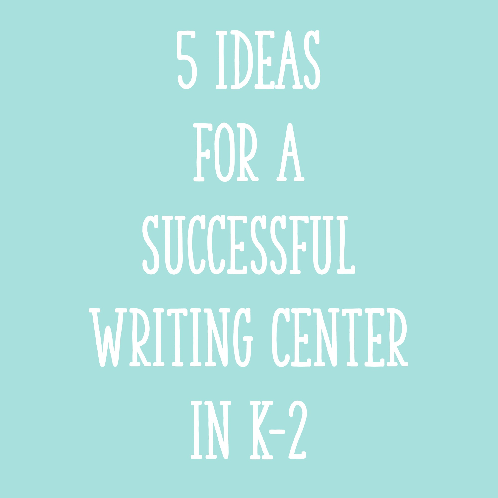 5 Ideas for a Successful Writing Center in K-2 - Learning at the ...