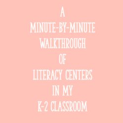 A Minute-By-Minute Walkthrough of Literacy Centers in My K-2 Classroom