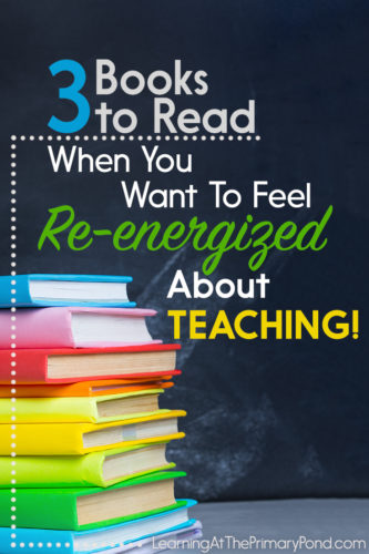 These 3 great books about teaching will help you feel re-energized immediately!