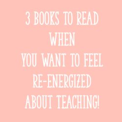 3 Books to Read When You Want to Feel Re-energized about Teaching!
