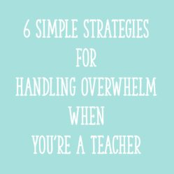 6 Simple Strategies for Handling Overwhelm When You're a Teacher