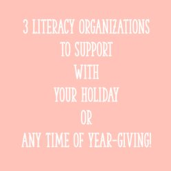 3 Literacy Organizations to Support With Your Holiday—or Any Time of Year—Giving!