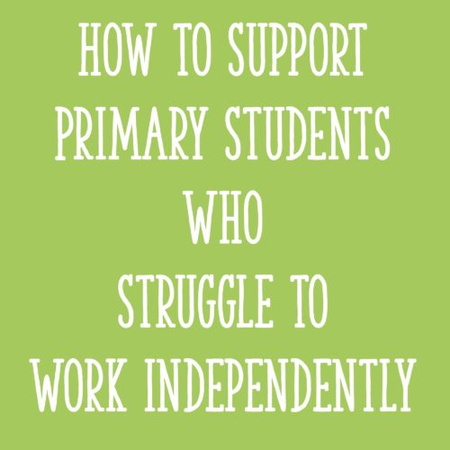 How to Support Primary Students Who Struggle to Work Independently