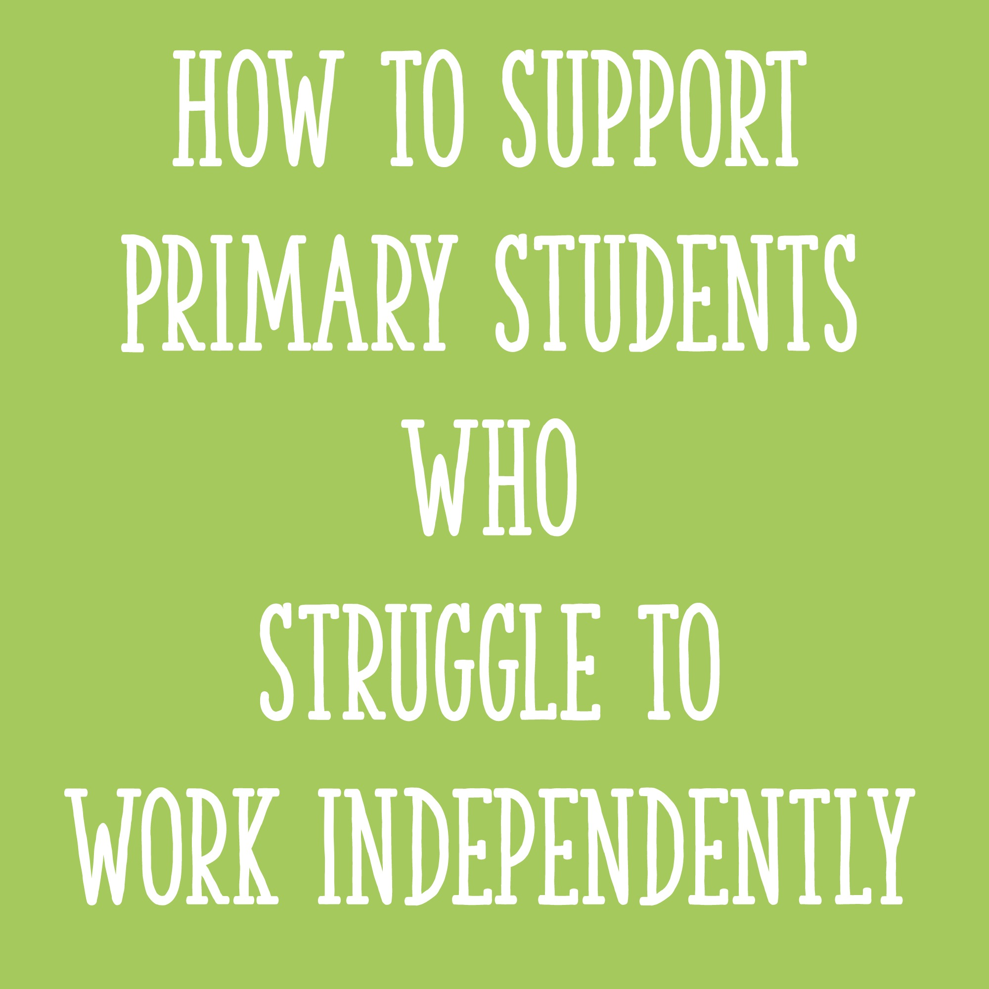 how to support primary students who struggle to work independently learning at the primary pond