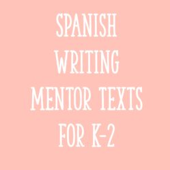 Spanish Writing Mentor Texts for K-2