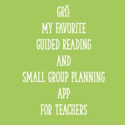 GRō: My Favorite Guided Reading and Small Group Planning App for Teachers