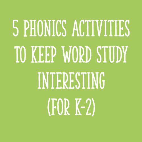 5 Phonics Activities To Keep Word Study Interesting (for K-2)