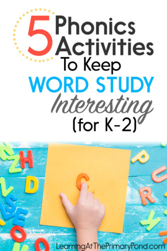 5 Phonics Activities To Keep Word Study Interesting For K 2