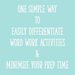 One Simple Way to Easily Differentiate Word Work Activities & Minimize Your Prep Time