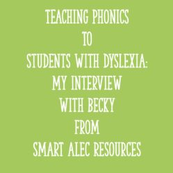 Teaching Phonics to Students with Dyslexia: My Interview with Becky from SMART ALEC Resources