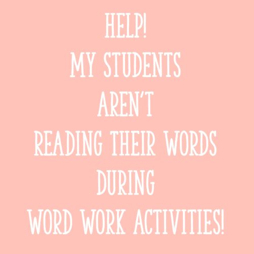 Help! My Students Aren't Reading Their Words During Word Work Activities!