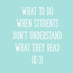 What to Do When Students Don't Understand What They Read: Tips for Improving Poor Reading Comprehension in K-3