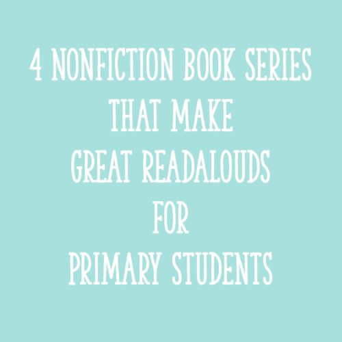 4 Nonfiction Book Series That Make Great Readalouds for Primary Students