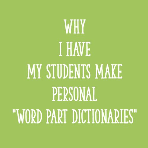 "Why I Have My Students Make Personal ""Word Part Dictionaries"""