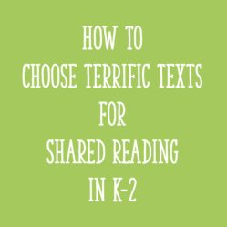 How to Choose Terrific Texts for Shared Reading in K-2