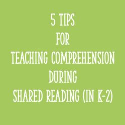 5 Tips for Teaching Comprehension During Shared Reading (in K-2)