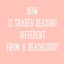How Is Shared Reading Different from a Readaloud?