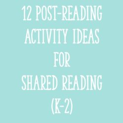 12 Post-Reading Activity Ideas for Shared Reading (K-2)