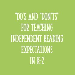 """Do's and Don'ts"" for Teaching Independent Reading Expectations in K-2"