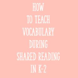 How to Teach Vocabulary During Shared Reading in K-2