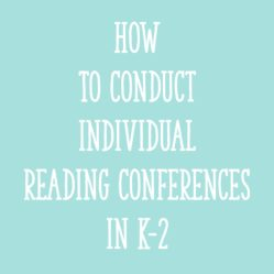 How to Conduct Individual Reading Conferences in K-2