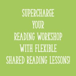 Supercharge Your Reading Workshop with Flexible Shared Reading Lessons!