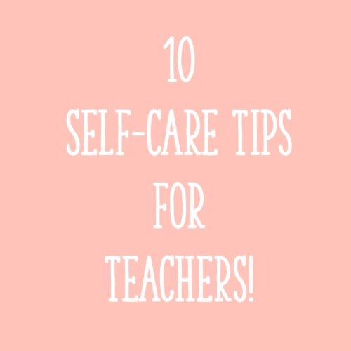 10 Self-Care Tips for Teachers!