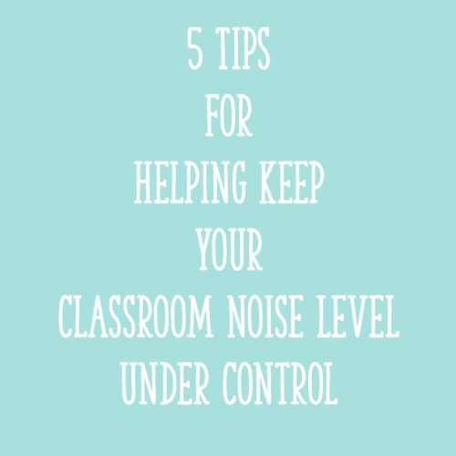 5 Tips for Helping Keep Your Classroom Noise Level Under Control
