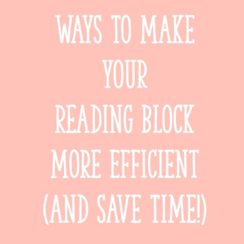 Ways to Make Your Reading Block More Efficient (And Save Time!)