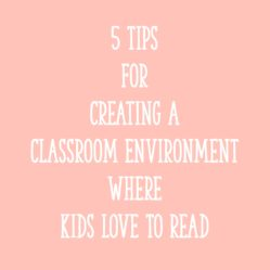 5 Tips For Creating A Classroom Environment Where Kids LOVE To Read