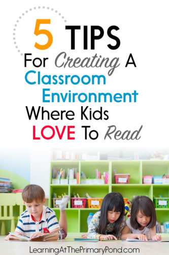 Want your kids to enjoy reading? This post has 5 ideas for creating a classroom environment where kids love to read!