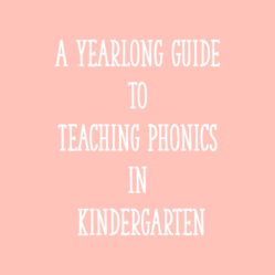 A Yearlong Guide to Teaching Phonics in Kindergarten