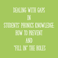 "Dealing with Gaps in Students' Phonics Knowledge: How to Prevent and ""Fill In"" the Holes"