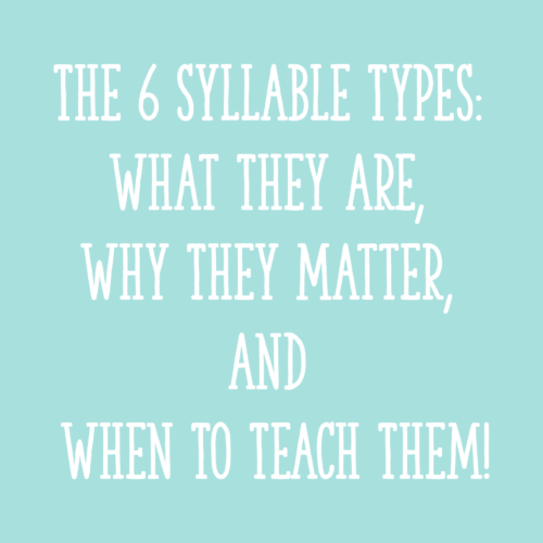 The 6 (or 7) Syllable Types: What They Are, Why They Matter, And When To Teach Them!