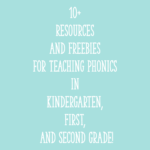 10+ Resources and Freebies for Teaching Phonics in Kindergarten, First, and Second Grade!