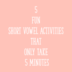 5 Fun Short Vowel Activities That Only Take 5 Minutes