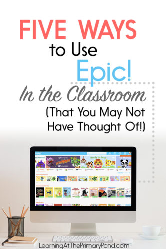 Epic! is great for a listening center in Kindergarten, first grade, or second grade. But this educational technology also has SO many other uses! Read this post for 5 great ways to use Epic! in the classroom.