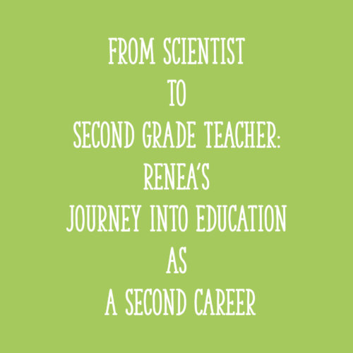 From Scientist to Second Grade Teacher: Renea's Journey into Education as a Second Career