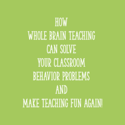 How Whole Brain Teaching Can Solve Your Classroom Behavior Problems and Make Teaching Fun Again!