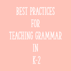 Best Practices for Teaching Grammar in K-2