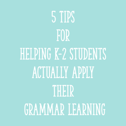 5 Tips for Helping K-2 Students Actually Apply Their Grammar Learning