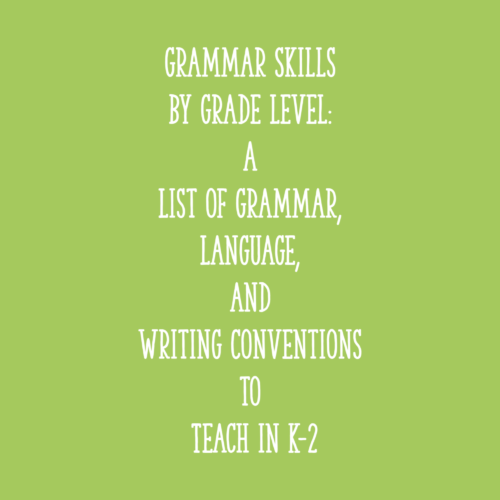 Grammar Skills by Grade Level: a List of Grammar, Language, and Writing Conventions to Teach in K-2