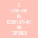 15 Picture Books for Teaching Grammar and Conventions