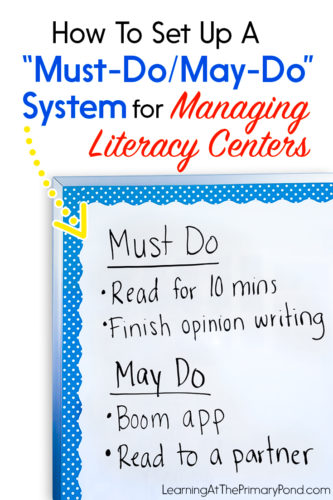 A must-do / may-do system for literacy centers helps ensure that students accomplish certain things during centers time, but also have some choice in other tasks! Read this blog post to learn how to set up this centers management system in your Kindergarten, first grade, or second grade classroom.
