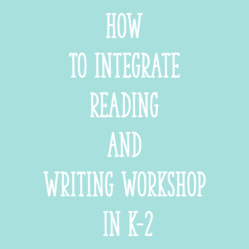 How to Integrate Reading and Writing Workshop in K-2
