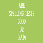 Are Spelling Tests Good or Bad?