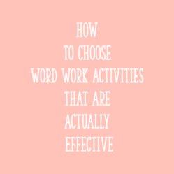 How to Choose Word Work Activities That Are Actually Effective