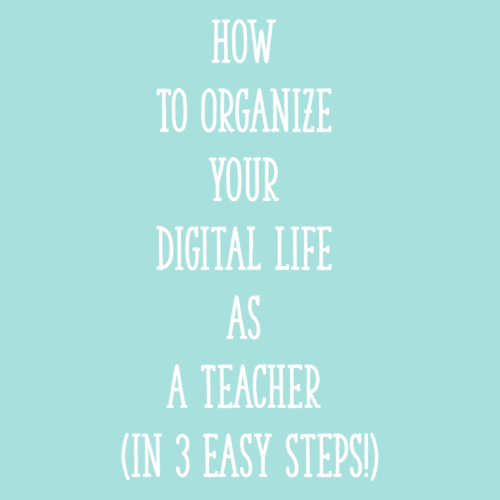 How To Organize Your Digital Life As A Teacher (In 3 Easy Steps!)