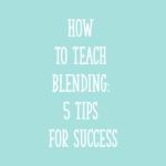 How to Teach Blending: 5 Tips for Success