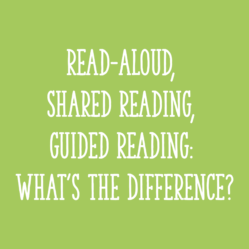 Read-Aloud, Shared Reading, Guided Reading: What's the Difference?